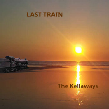 The Kellaways - Last Train